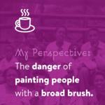 People Danger of Broad Brush
